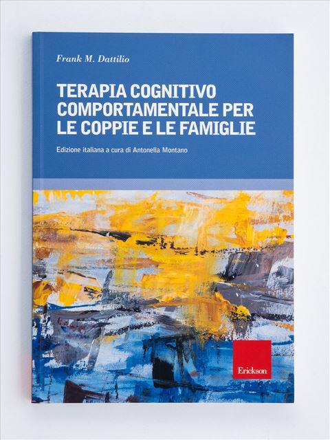 Terapia cognitivo comportamentale per le coppie e le famiglie - Psicoterapia età adulta - Erickson