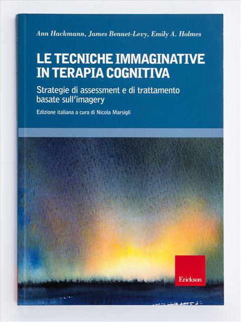 Le tecniche immaginative in terapia cognitiva - Psicoterapia età adulta - Erickson
