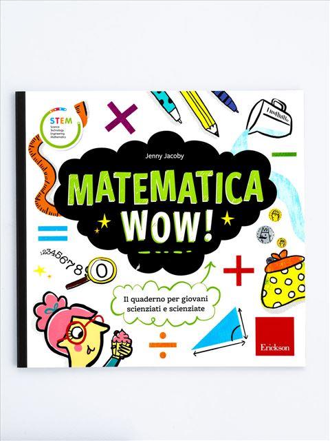 Matematica Wow! - Matematica scienze e tecnologia - Erickson
