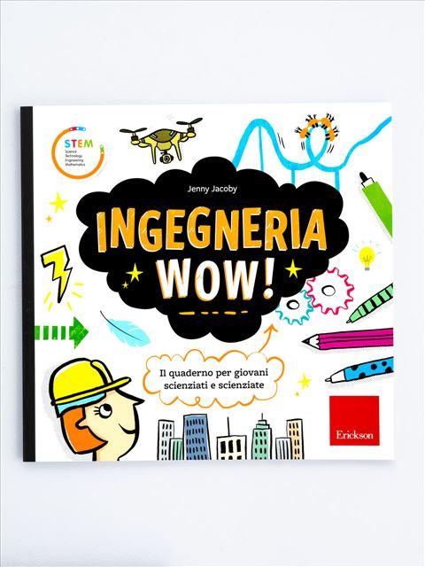 Ingegneria Wow! - Matematica scienze e tecnologia - Erickson