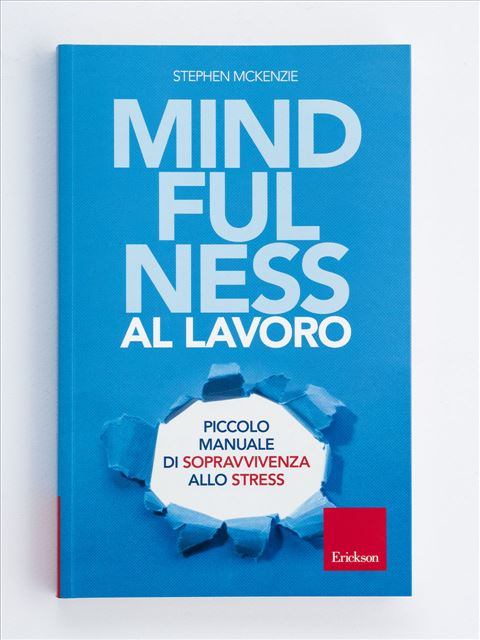 Mindfulness al lavoro - Libri di Psicologia, test e corsi di formazione - Erickson