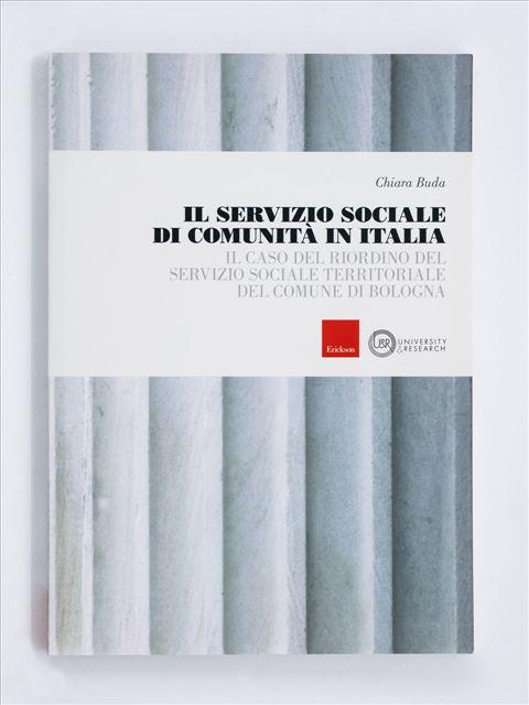 Il servizio sociale di comunità in Italia - Libri e formazione per Educatori e Assistenti Sociali - Erickson