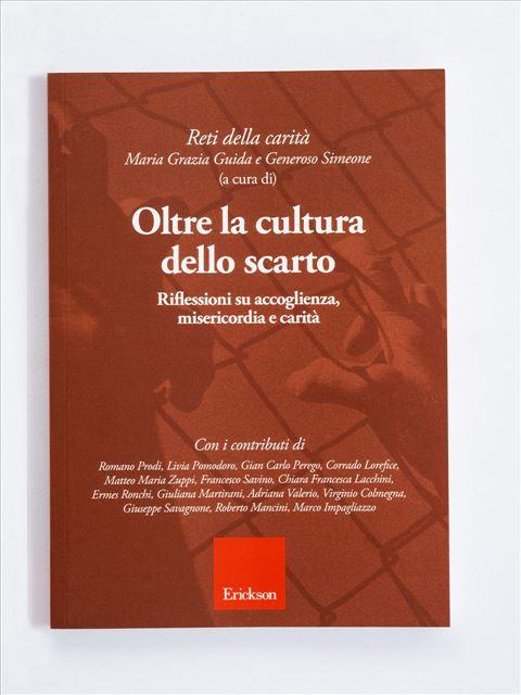 Oltre la cultura dello scarto - Libri e eBook di Saggistica: novità e classici - Erickson