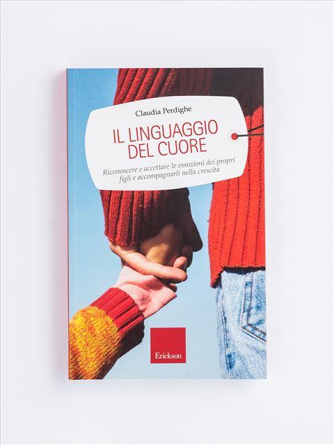 Il linguaggio del cuore - Libri di didattica, psicologia, temi sociali e narrativa - Erickson