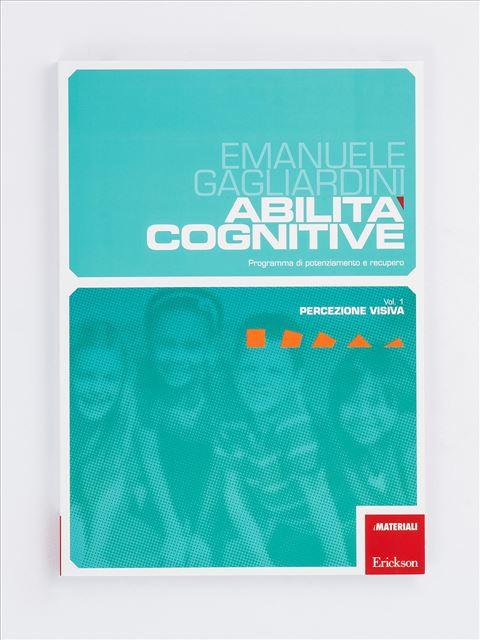 Abilità cognitive - Vol. 1: Percezione visiva - Logica pensiero e ragionamento - Erickson