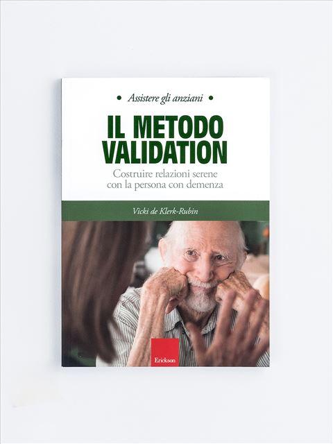 Assistere gli anziani - IL METODO VALIDATION - Libri su Anziani con Alzheimer e demenze - Erickson