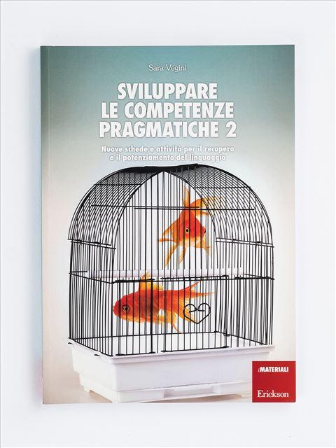 Sviluppare le competenze pragmatiche - Volume 2 - Libri di didattica, psicologia, temi sociali e narrativa - Erickson