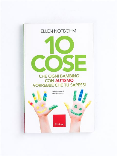 10 cose che ogni bambino con autismo vorrebbe che tu sapessi - Libri di didattica, psicologia, temi sociali e narrativa - Erickson