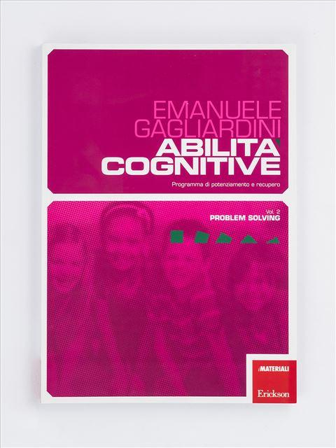 Abilità cognitive - Vol. 2: Problem Solving - Logica pensiero e ragionamento - Erickson