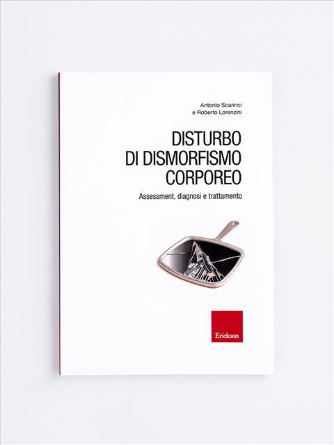 Disturbo di dismorfismo corporeo - Psicoterapia, terapia cognitivo comportamentale: libri e corsi - Erickson