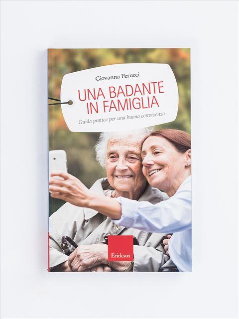 Una badante in famiglia - Libri su Anziani con Alzheimer e demenze - Erickson