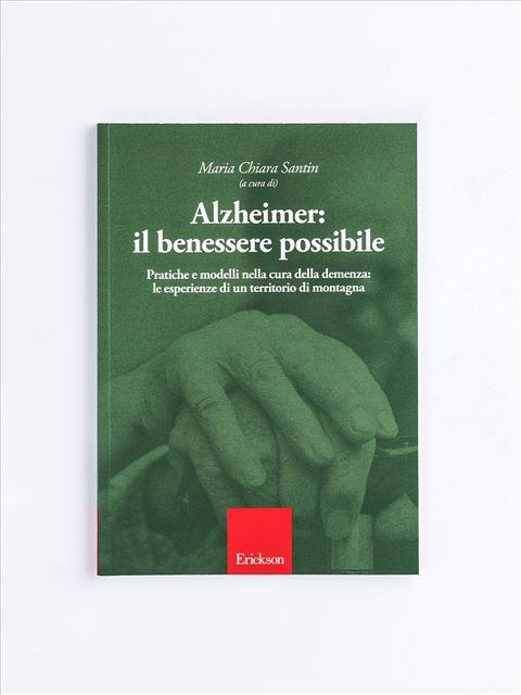 Alzheimer: il benessere possibile - Libri su Anziani con Alzheimer e demenze - Erickson