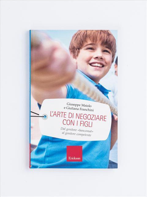 L'arte di negoziare con i figli - Essere genitori - Erickson