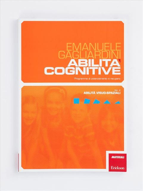 Abilità cognitive - Vol. 4: Abilità visuo-spaziali - Logica pensiero e ragionamento - Erickson