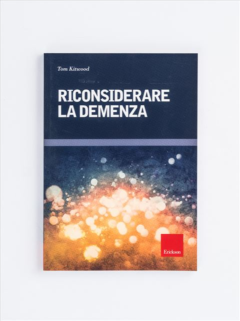 Riconsiderare la demenza - Libri su Anziani con Alzheimer e demenze - Erickson