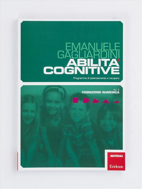 Abilità cognitive - Vol. 5: Cognizione numerica - Logica pensiero e ragionamento - Erickson