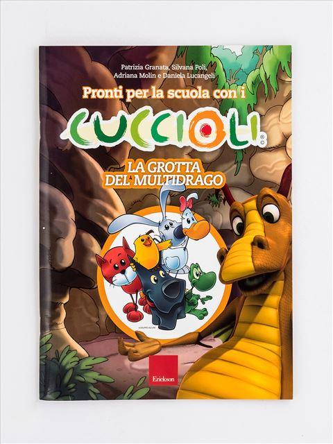Pronti per la scuola con i CUCCIOLI - La grotta del multidrago - Simpatici libri per il passaggio alla scuola primaria - Erickson