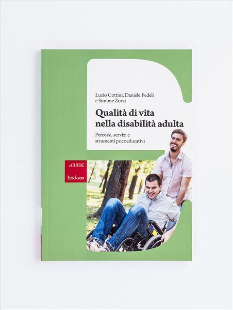 Qualità di vita nella disabilità adulta - Libri di didattica, psicologia, temi sociali e narrativa - Erickson