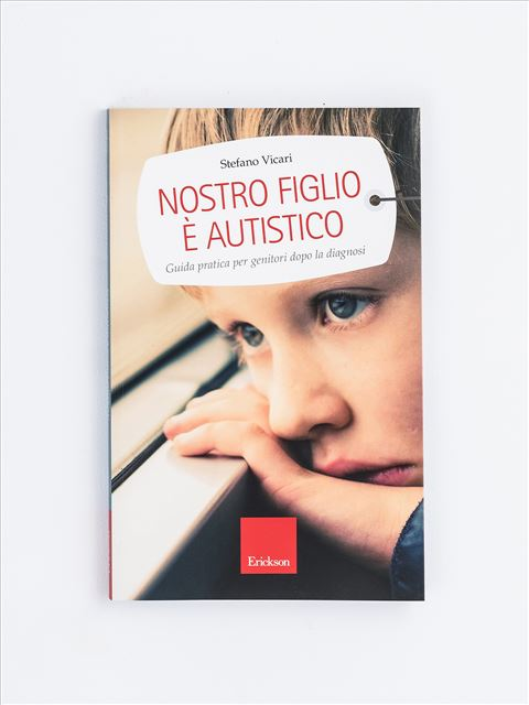 Nostro figlio è autistico - Disturbi dello spettro autistico: libri, test, formazione - Erickson