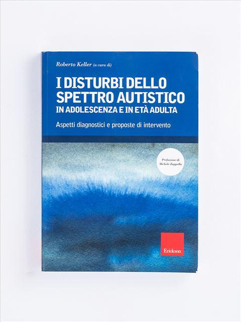 I disturbi dello spettro autistico in adolescenza e in età adulta - Libri di didattica, psicologia, temi sociali e narrativa - Erickson