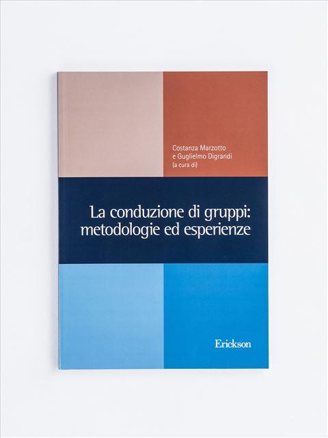 La conduzione di gruppi: metodologie ed esperienze - Strumenti per le professioni sociali e sanitarie - Erickson