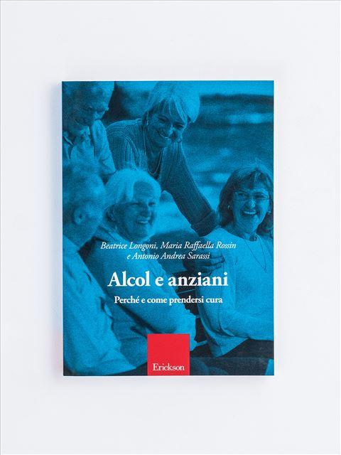 Alcol e anziani - Il lavoro sociale nelle dipendenze da alcol e drog - Libri - Erickson