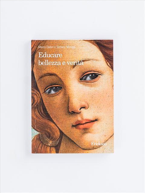 Educare bellezza e verità - Libri di didattica, psicologia, temi sociali e narrativa - Erickson