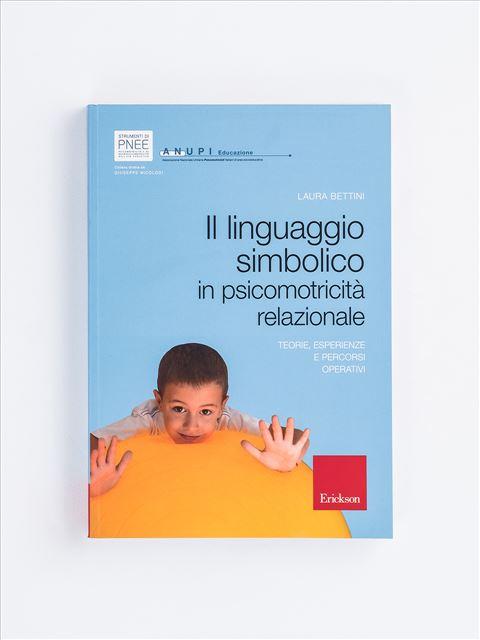 Il linguaggio simbolico in psicomotricità relazionale - Motricità - Erickson