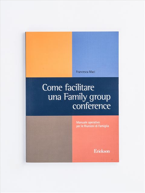 Come facilitare una Family group conference - Strumenti per le professioni sociali e sanitarie - Erickson