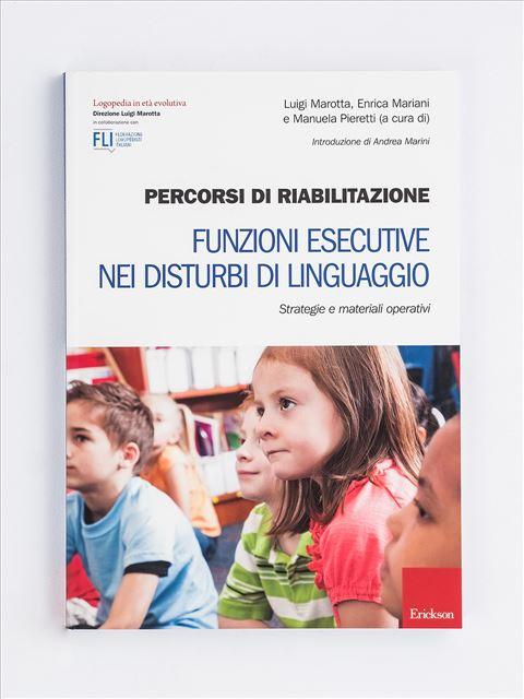 Percorsi di riabilitazione - Funzioni esecutive nei disturbi di linguaggio - Libri sulla Difficoltà di Linguaggio – Erickson