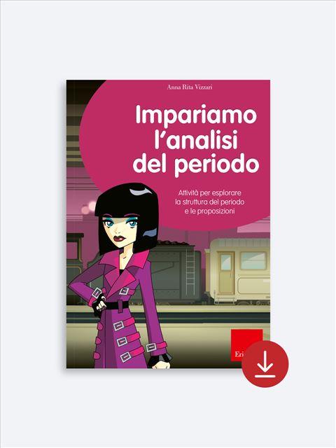 Impariamo l'analisi del periodo - Grammatica e arricchimento lessicale - Erickson 2