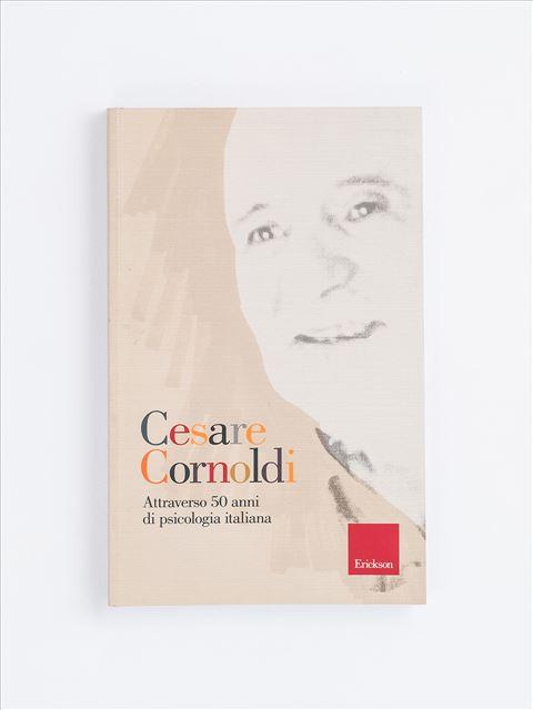 Attraverso 50 anni di psicologia italiana - Cesare Cornoldi - Erickson