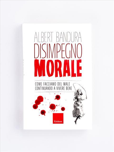 Disimpegno morale - Libri e eBook di Saggistica: novità e classici - Erickson