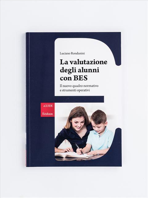 La valutazione degli alunni con BES - BES (Bisogni Educativi Speciali): libri, corsi e guide - Erickson