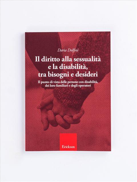 Il diritto alla sessualità e la disabilità, tra bisogni e desideri - Libri e corsi di formazione sulla Disabilità - Erickson