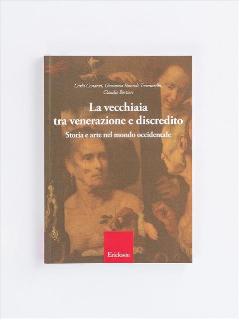 La vecchiaia tra venerazione e discredito - Libri su Anziani con Alzheimer e demenze - Erickson
