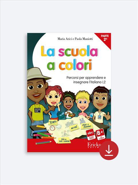 La scuola a colori - Parte seconda - Italiano L2 - Erickson