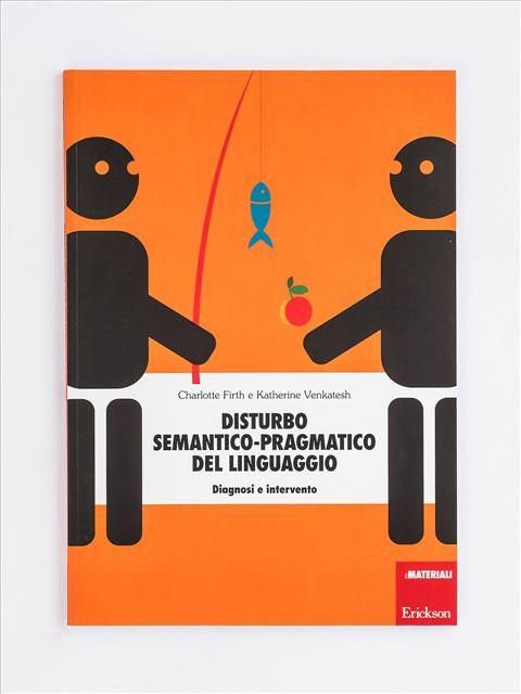 Disturbo semantico-pragmatico del linguaggio - Percorsi di riabilitazione - Funzioni esecutive ne - Libri - Erickson