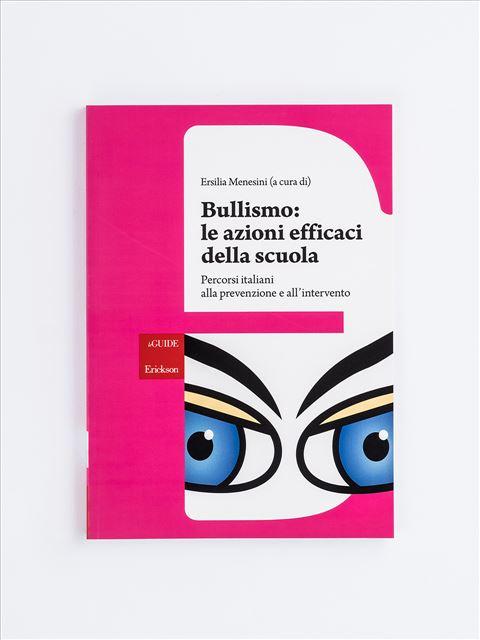 Bullismo: le azioni efficaci della scuola - Le logiche del confine e del sentiero - Libri - Erickson