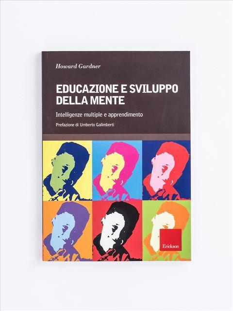 Educazione e sviluppo della mente - Psicologia scolastica e dell'educazione - Erickson
