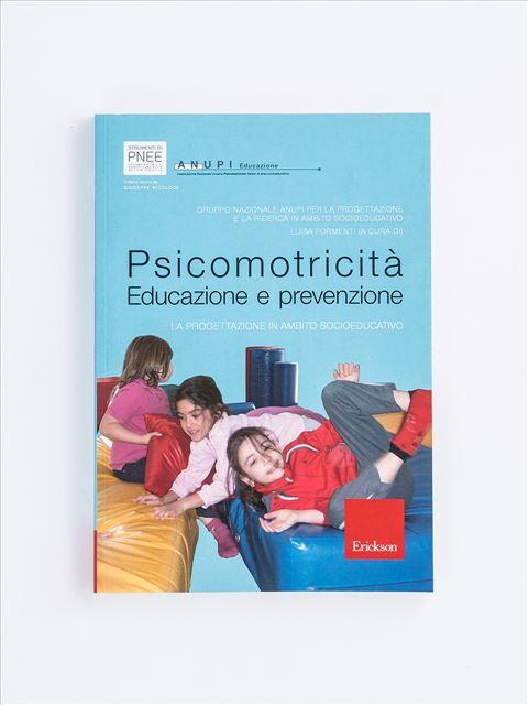 Psicomotricità. Educazione e prevenzione - Psicomotricità per bambini: libri e corsi di formazione - Erickson
