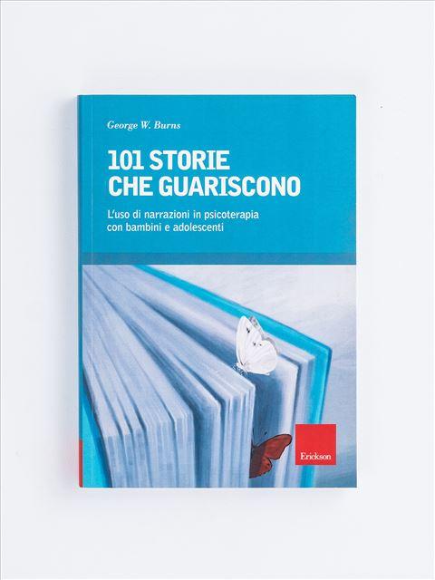 101 storie che guariscono - I 7 elementi della didattica innovativa - Erickson