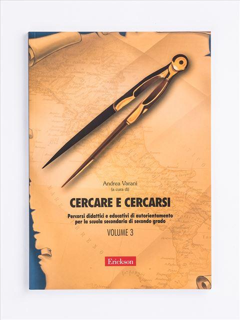 Cercare e cercarsi - Volume 3 - Orientamento scolastico e professionale - Erickson