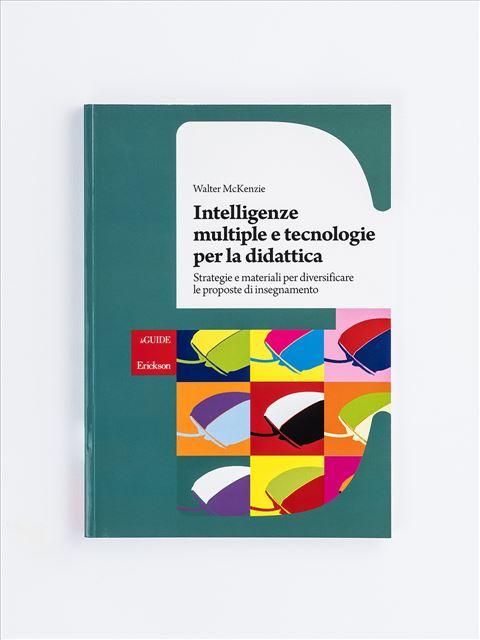 Intelligenze multiple e tecnologie per la didattica - I 7 elementi della didattica innovativa - Erickson