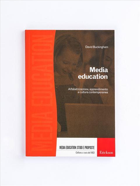 Media education - Alfabetizzazione, apprendimento e cultura contemporanea - Informatica - Erickson