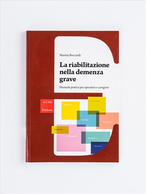 La riabilitazione nella demenza grave - Libri su Anziani con Alzheimer e demenze - Erickson