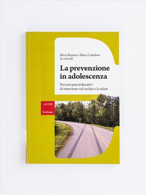 La prevenzione in adolescenza - Psicologia scolastica e dell'educazione - Erickson