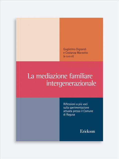 La mediazione familiare intergenerazionale - Lavorare con le famiglie nella tutela minorile - Libri - Erickson