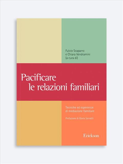 Pacificare le relazioni familiari - Lavorare con le famiglie nella tutela minorile - Libri - Erickson