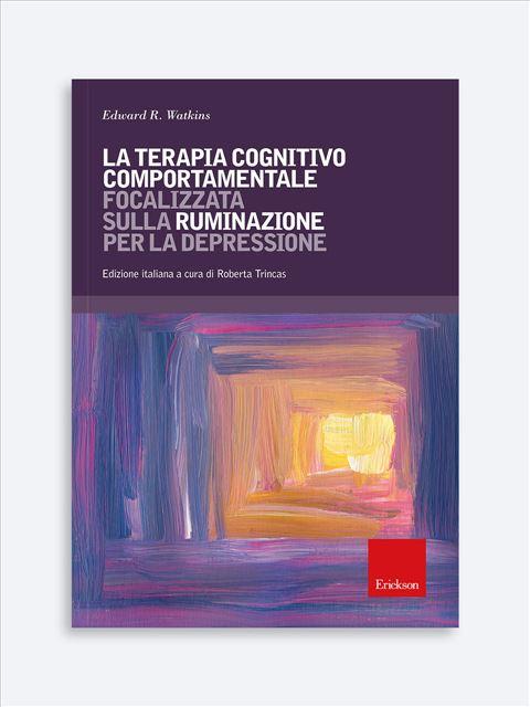 La terapia cognitivo comportamentale focalizzata sulla ruminazione per la depressione - Psicoterapia età adulta - Erickson